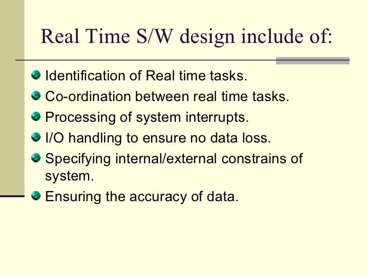 Real Time S/W design include of:  <ul><li>Identification of Real time tasks. </li></ul><ul><li>Co-ordination between real ...