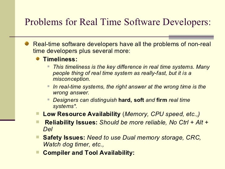 Problems for Real Time Software Developers:  <ul><li>Real-time software developers have all the problems of non-real time ...