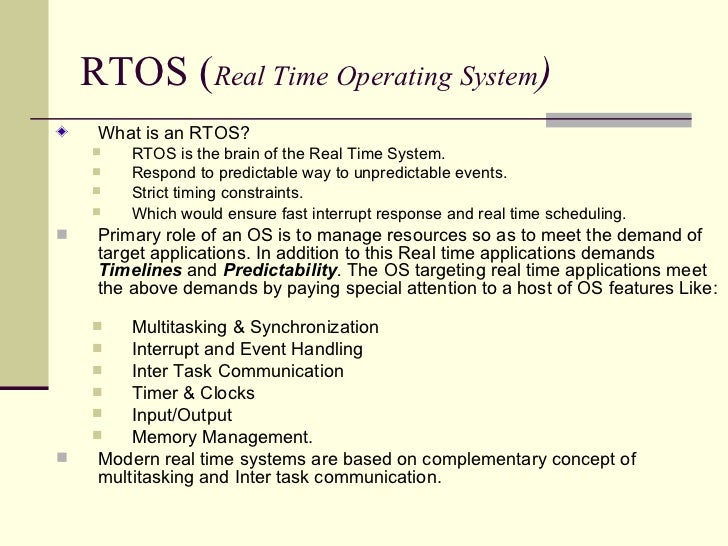 RTOS ( Real Time Operating System ) <ul><li>What is an RTOS? </li></ul><ul><ul><li>RTOS is the brain of the Real Time Syst...