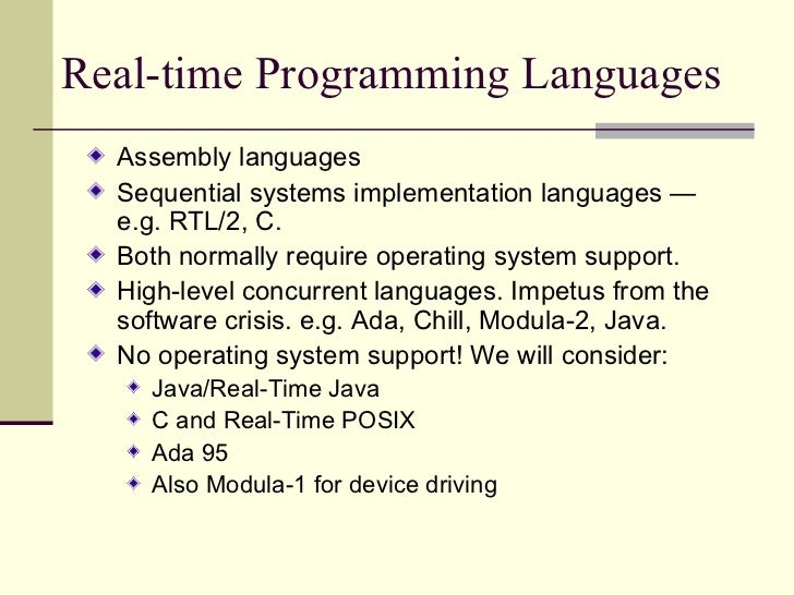 Real-time Programming Languages <ul><li>Assembly languages </li></ul><ul><li>Sequential systems implementation languages —...