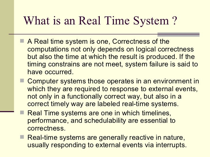 What is an Real Time System ?  <ul><li>A Real time system is one, Correctness of the computations not only depends on logi...