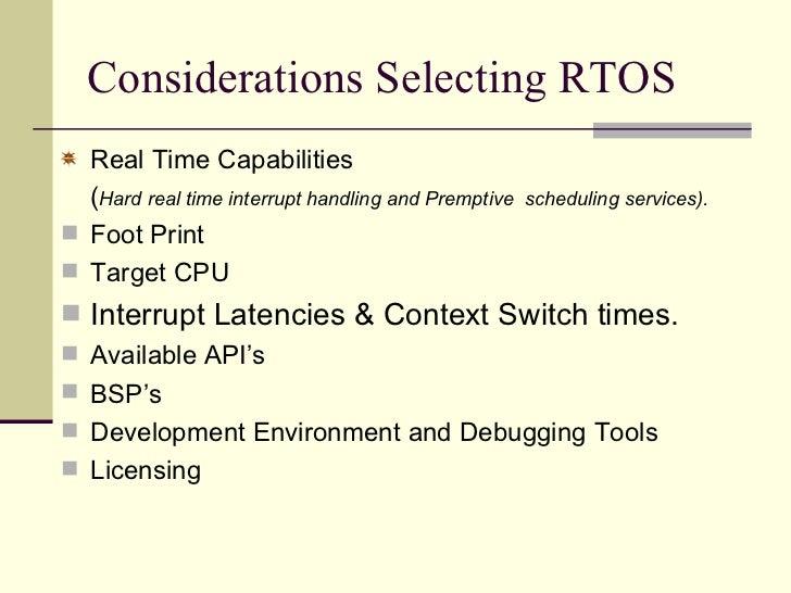 Considerations Selecting RTOS <ul><li>Real Time Capabilities </li></ul><ul><li>( Hard real time interrupt handling and Pre...