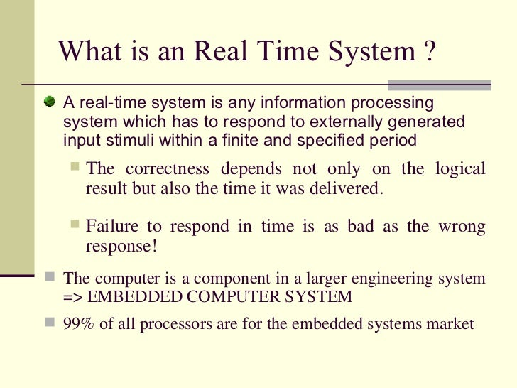 What is an Real Time System ?  <ul><li>A real-time system is any information processing system which has to respond to ext...