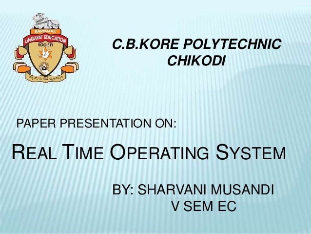 C.B.KORE POLYTECHNIC                    CHIKODIPAPER PRESENTATION ON:REAL TIME OPERATING SYSTEM             BY: SHARVANI M...