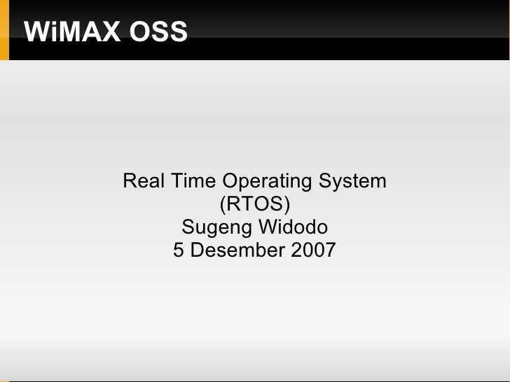 WiMAX OSS Real Time Operating System (RTOS) Sugeng Widodo 5 Desember 2007