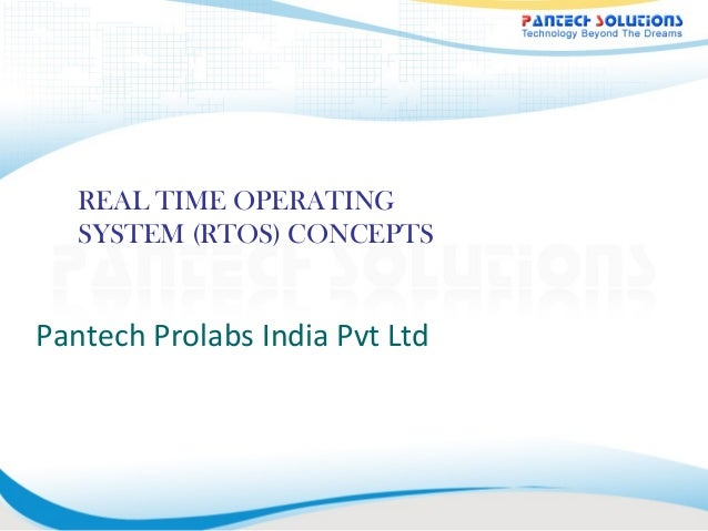 REAL TIME OPERATING   SYSTEM (RTOS) CONCEPTSPantech Prolabs India Pvt Ltd