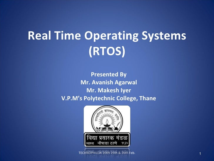 Real Time Operating Systems (RTOS) Presented By Mr. Avanish Agarwal Mr. Makesh Iyer V.P.M's Polytechnic College, Thane TEC...