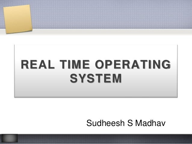 REAL TIME OPERATING SYSTEM Sudheesh S Madhav