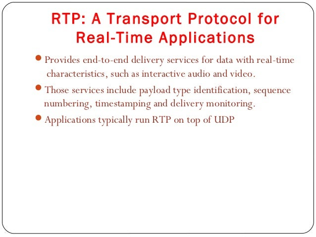 RTP: A Transport Protocol for     Real-Time ApplicationsProvides end-to-end delivery services for data with real-time cha...