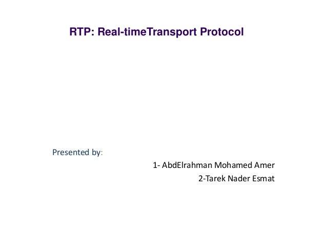 RTP: Real-timeTransport ProtocolPresented by:                   1- AbdElrahman Mohamed Amer                              2...