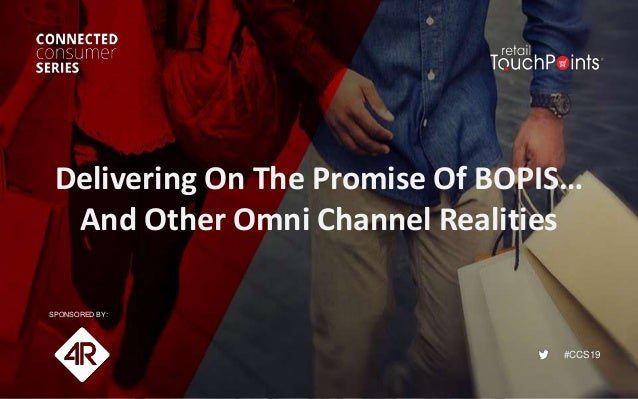 #CCS19 Delivering On The Promise Of BOPIS… And Other Omni Channel Realities SPONSORED BY:
