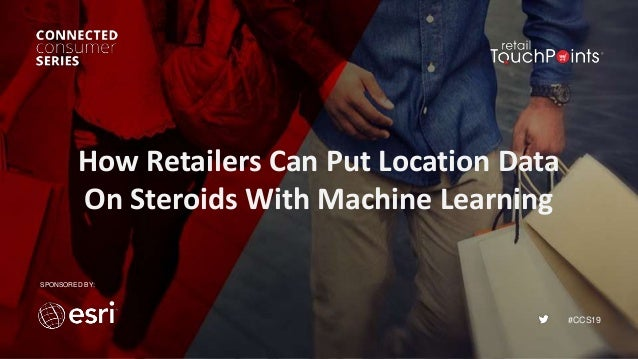 #CCS19 How Retailers Can Put Location Data On Steroids With Machine Learning SPONSORED BY:
