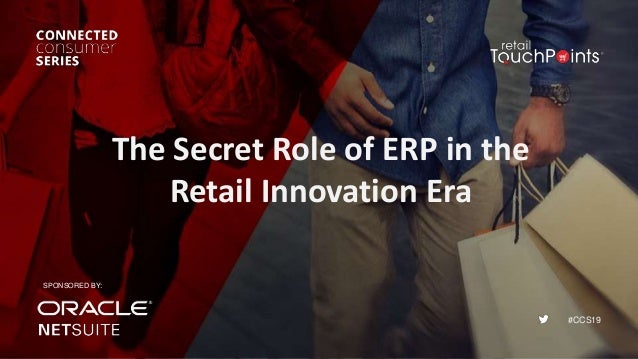 #CCS19 The Secret Role of ERP in the Retail Innovation Era SPONSORED BY: