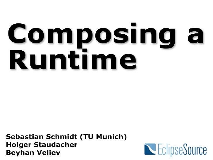 Composing a Runtime, EclipseCon 2012