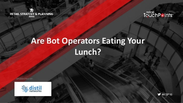 #RSP16 Are	Bot	Operators	Eating	Your	 Lunch? SPONSORED BY: