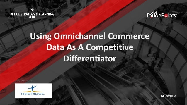 #RSP16 Using	Omnichannel Commerce	 Data	As	A	Competitive	 Differentiator	 SPONSORED BY:
