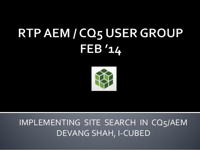 IMPLEMENTING SITE SEARCH IN CQ5/AEM DEVANG SHAH, I-CUBED