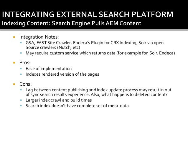   Example – CQ / FAST connector (available via service pack)    Pros: ⁻ Search index always in sync with content reposit...