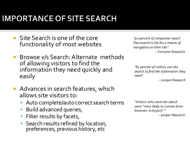   Site Search is one of the core functionality of most websites    Browse v/s Search: Alternate methods of allowing visi...