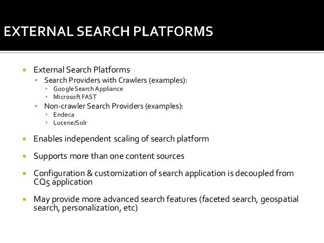   External Search Platforms  Search Providers with Crawlers (examples): ▪ Google Search Appliance ▪ Microsoft FAST   No...