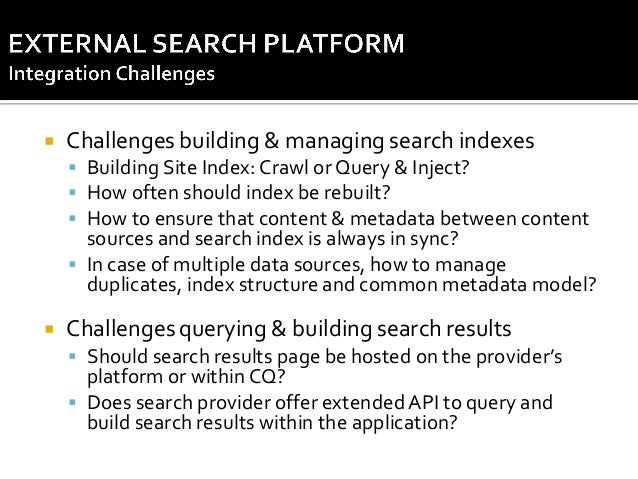   Challenges building & managing search indexes  Building Site Index: Crawl or Query & Inject?  How often should index ...