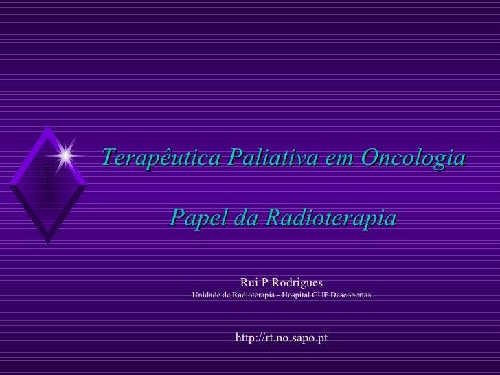 Terapêutica Paliativa em Oncologia Papel da Radioterapia Rui P Rodrigues Unidade de Radioterapia - Hospital CUF Descoberta...