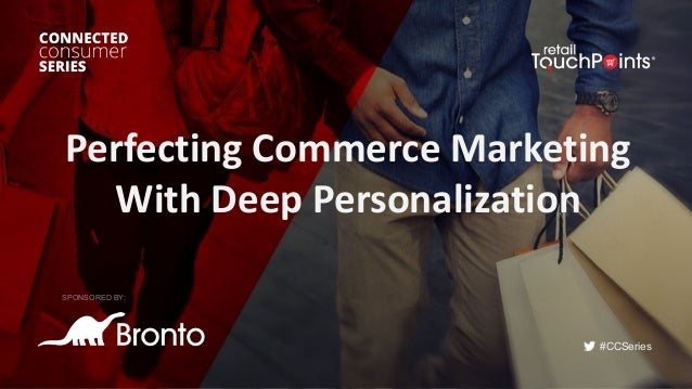 #CCSeries Perfecting	Commerce	Marketing	 With	Deep	Personalization SPONSORED BY: