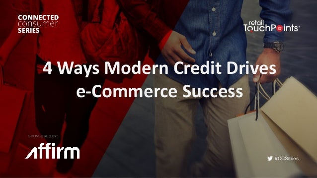 #CCSeries 4	Ways	Modern	Credit	Drives	 e-Commerce	Success SPONSORED BY: