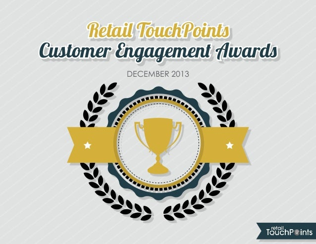 Retail TouchPoints Customer Engagement Awards DECEMBER 2013  2013 CUSTOMER ENGAGEMENT AWARDS  1
