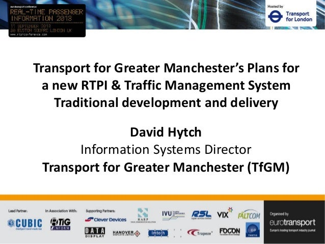 David Hytch Information Systems Director Transport for Greater Manchester (TfGM) Transport for Greater Manchester's Plans ...