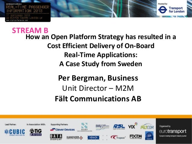 STREAM B Per Bergman, Business Unit Director – M2M Fält Communications AB How an Open Platform Strategy has resulted in a ...
