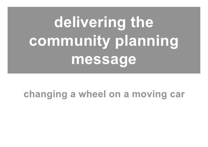 delivering the  community planning       message  changing a wheel on a moving car