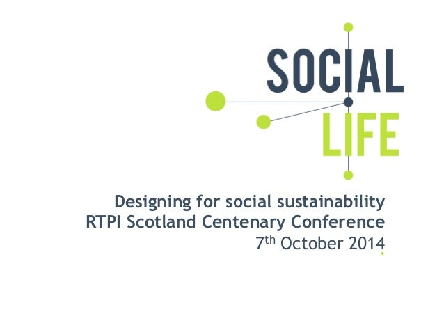 Designing for social sustainability  RTPI Scotland Centenary Conference  7th October 2014