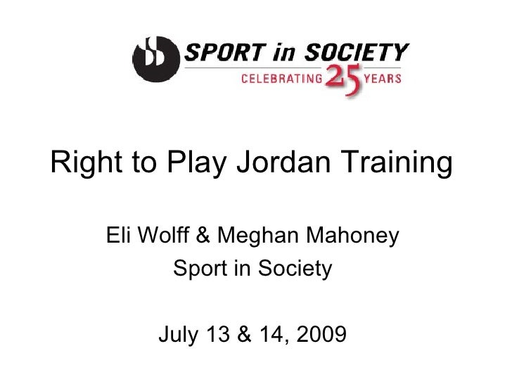 Right to Play Jordan Training  Eli Wolff & Meghan Mahoney  Sport in Society  July 13 & 14, 2009