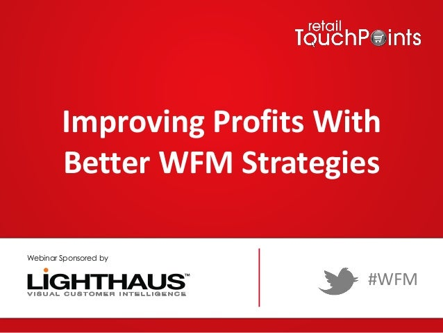 Improving Profits With Better WFM Strategies #WFM Webinar Sponsored by