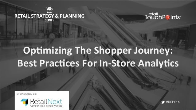 #RSPS15 #RSPS15 Op#mizing	The	Shopper	Journey:	 Best	Prac#ces	For	In-Store	Analy#cs	 SPONSORED BY:
