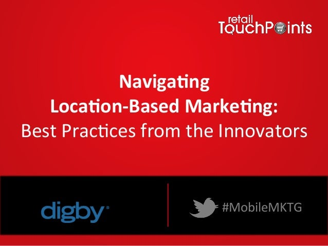 Naviga&ng(( Loca&on,Based(Marke&ng:(( Best%Prac*ces%from%the%Innovators% Webinar%Sponsored%by%  #MobileMKTG%