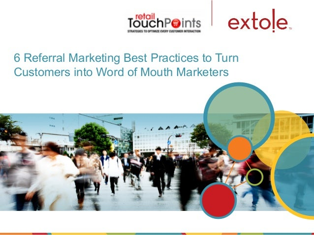 6 Referral Marketing Best Practices to TurnCustomers into Word of Mouth Marketers