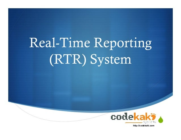 "!"" Real-Time Reporting (RTR) System http://codekaki.com"