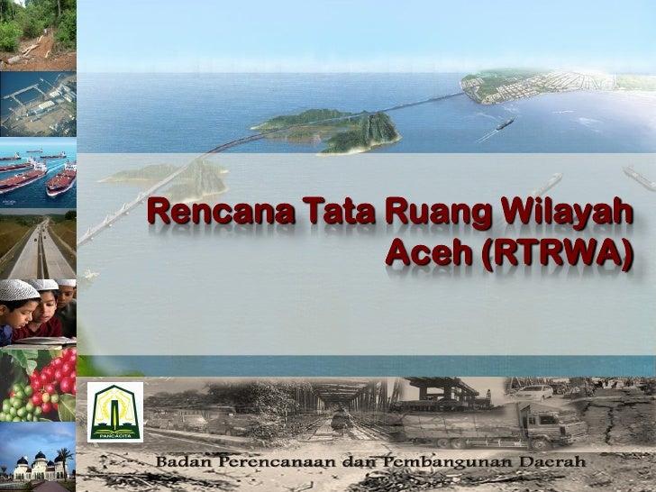 Rencana Tata Ruang Wilayah             Aceh (RTRWA)