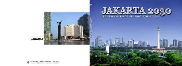 PRAKATA   Penyusunan RTRW DKI Jakarta 2030 telah melalui proses yang panjang dan             penataan/pengembangan kota da...
