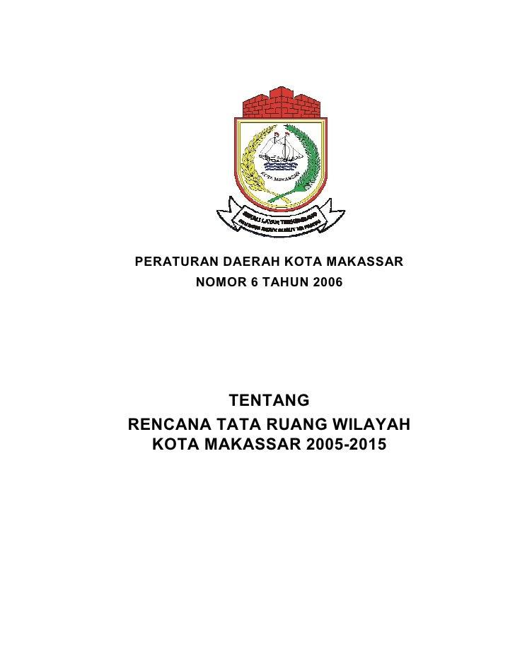 PERATURAN DAERAH KOTA MAKASSAR      NOMOR 6 TAHUN 2006         TENTANGRENCANA TATA RUANG WILAYAH  KOTA MAKASSAR 2005-2015