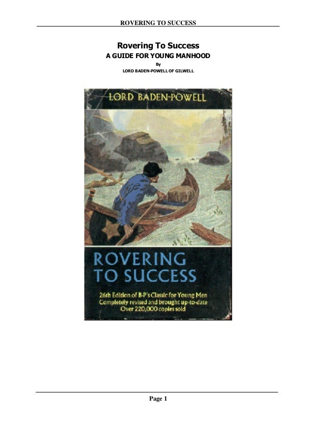 ROVERING TO SUCCESS Rovering To Success A GUIDE FOR YOUNG MANHOOD By LORD BADEN-POWELL OF GILWELL Page 1