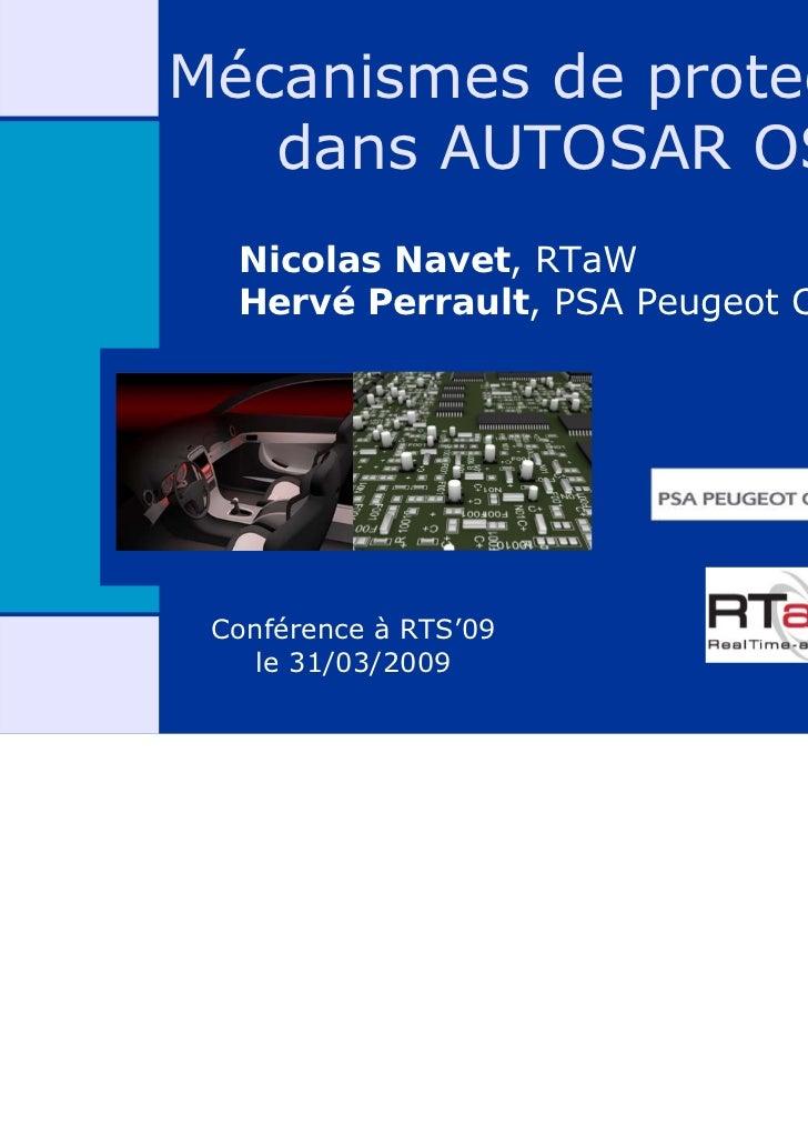 Mécanismes de protection   dans AUTOSAR OS  Nicolas Navet, RTaW  Hervé Perrault, PSA Peugeot Citroën Conférence à RTS'09  ...