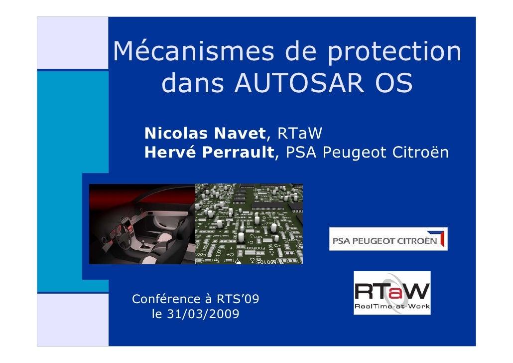 Mécanismes de protection    dans AUTOSAR OS   Nicolas Navet, RTaW   Hervé Perrault, PSA Peugeot Citroën      Conférence à ...