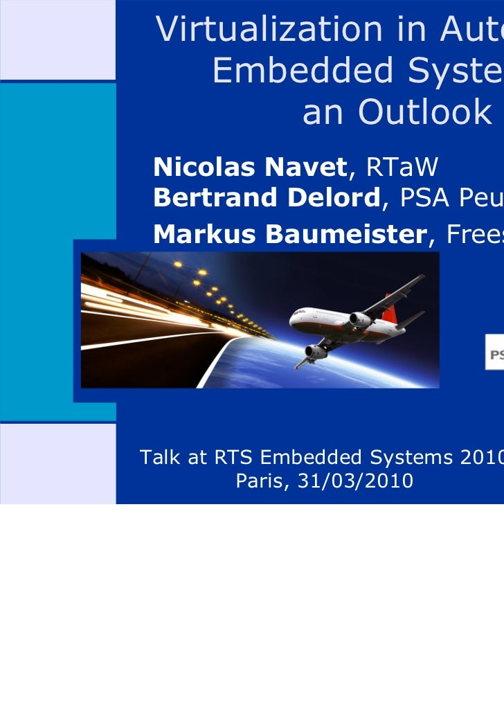 Virtualization in Automotive     Embedded Systems :          an Outlook Nicolas Navet, RTaW Bertrand Delord, PSA Peugeot C...