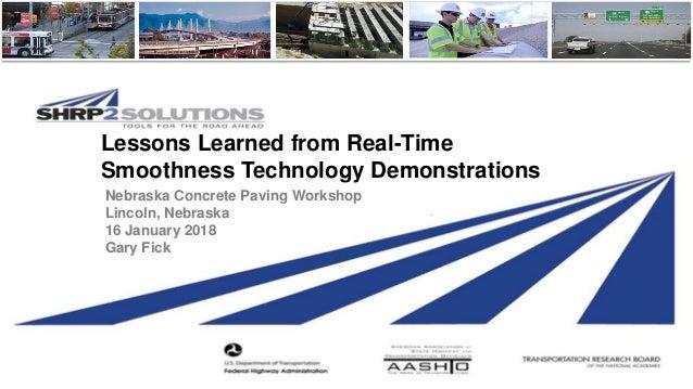 Lessons Learned from Real-Time Smoothness Technology Demonstrations Nebraska Concrete Paving Workshop Lincoln, Nebraska 16...