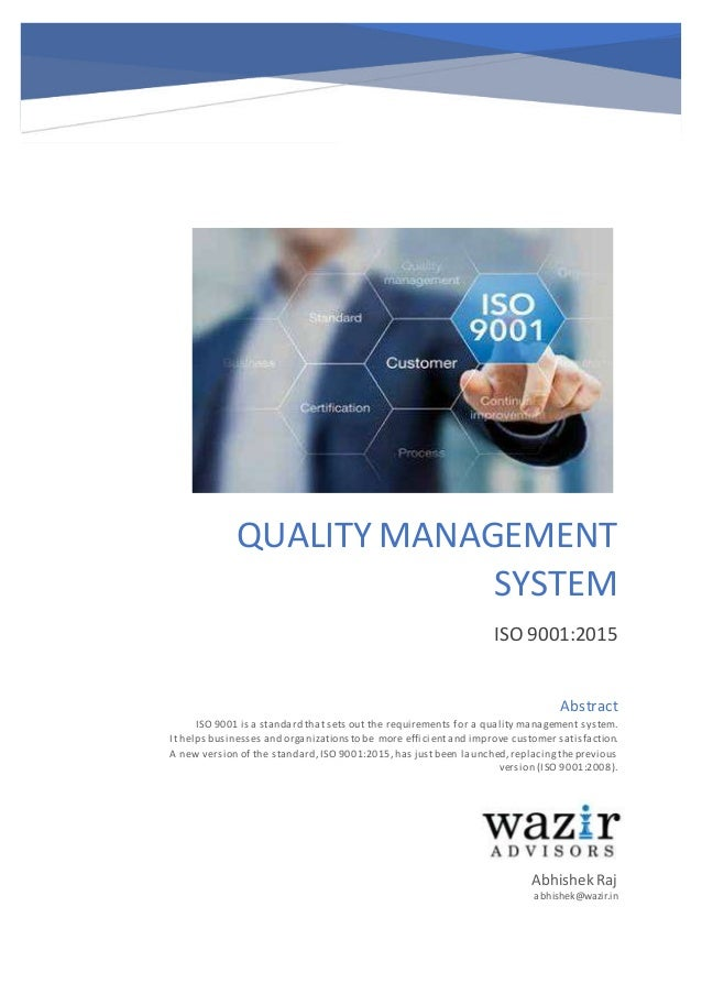 QUALITY MANAGEMENT SYSTEM ISO 9001:2015 Abhishek Raj abhishek@wazir.in Abstract ISO 9001 is a standard that sets out the r...
