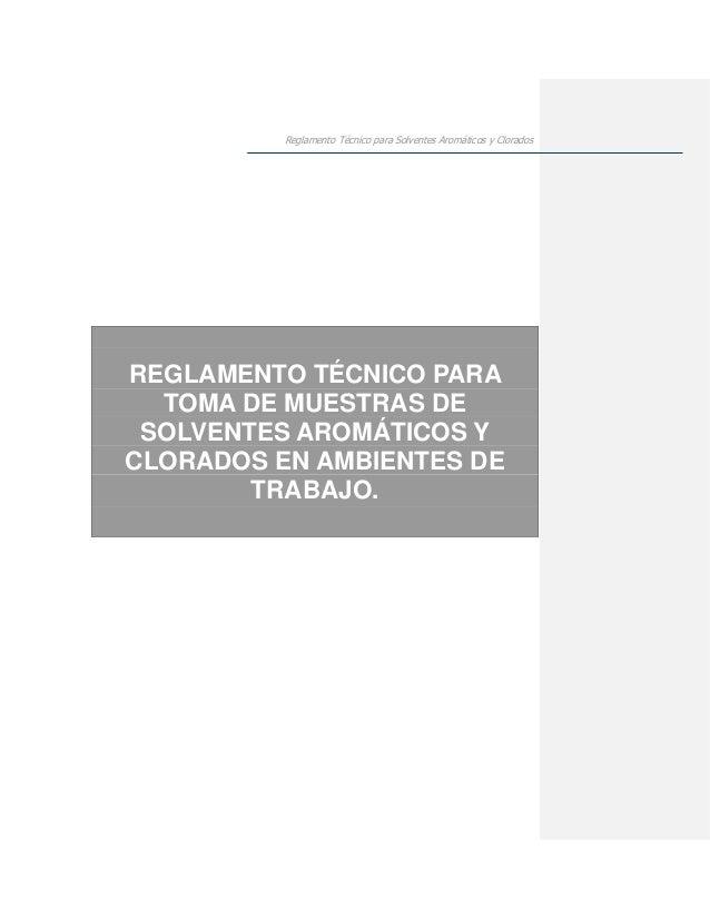 Reglamento Técnico para Solventes Aromáticos y Clorados REGLAMENTO TÉCNICO PARA TOMA DE MUESTRAS DE SOLVENTES AROMÁTICOS Y...