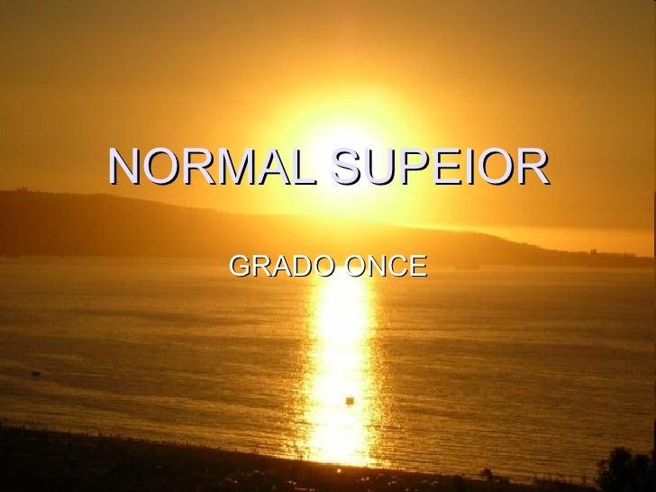 NORMAL SUPEIOR GRADO ONCE
